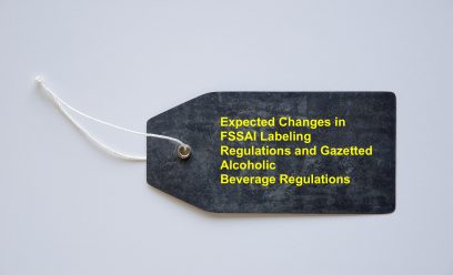Expected Changes in FSSAI Labeling Regulations and Gazetted Alcoholic Beverage Regulations
