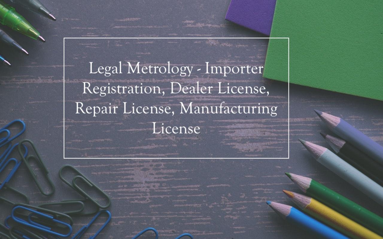 Legal Metrology - Importer Registration, Dealer License, Repair License, Manufacturing License